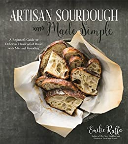 Artisan Sourdough Made Simple: A Beginner's Guide to Delicious Handcrafted Bread with Minimal Kneading by [Emilie Raffa]