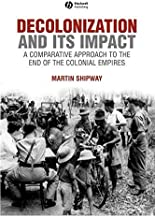 Decolonization and its Impact: A Comparitive Approach to the End of the Colonial Empires (History of the Contemporary World)