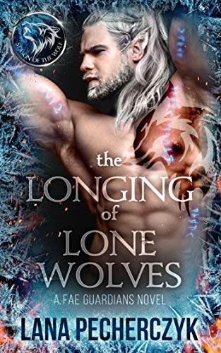 The Longing of Lone Wolves: A Fae Wolf Shifter Fantasy Romance (Fae Guardians Book 1) by [Lana Pecherczyk]