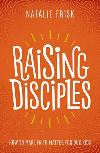 Raising Disciples: How to Make Faith Matter for Our Kids (English Edition)