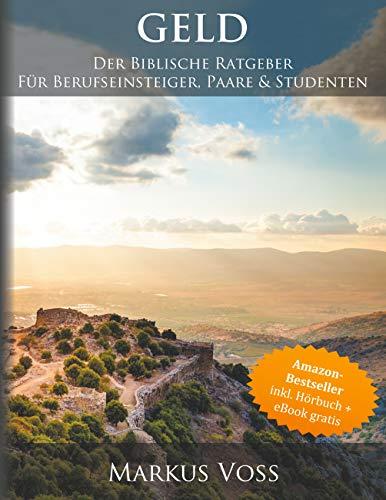 Geld: Der Biblische Ratgeber für Berufseinsteiger, Paare & Studenten (+ Hörbuch)