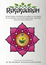 Rasasaarah: Secret Book of Spiritual Medical Alchemy in Ayurveda for Extraordinary Abilities, Health and Longevity