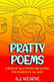 Pratty Poems: A Book of Silly Poems and Rhymes For Readers of All Ages (English Edition)