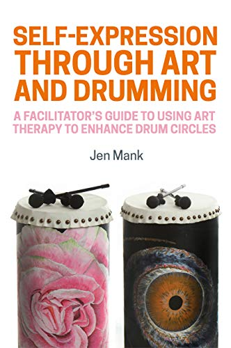 Self-Expression through Art and Drumming: A Facilitator's Guide to Using Art Therapy to Enhance Drum Circles (English Edition)