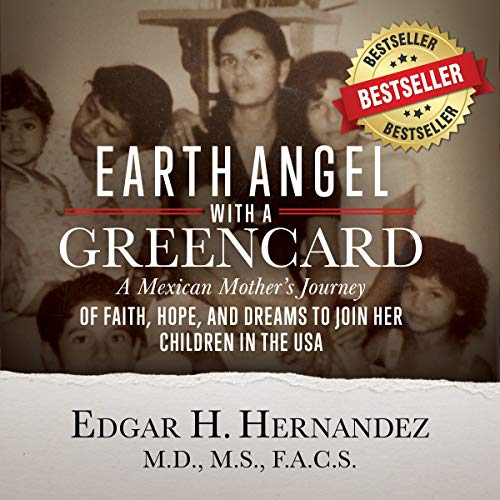 Earth Angel with a Green Card: One Mexican Woman's Journey of Faith, Hope, and Dreams to Join her Children in the USA Audiobook By Edgar H. Hernandez MD cover art