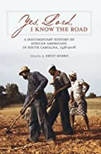 Yes, Lord, I Know the Road: A Documentary History of African Americans in South Carolina, 1526-2008 (Non Series)
