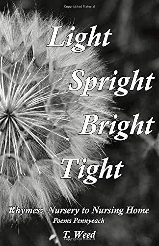 Light Spright Bright Tight: Rhymes: Nursery to Nursing Home, Poems Pennyeach