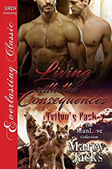 Living with the Consequences [Triton's Pack 7] (Siren Publishing Everlasting Classic ManLove) by [Marcy Jacks]