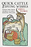 Quick Cattle and Dying Wishes: People and Their Animals in Early Modern England