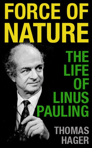 Force of Nature: The Life of Linus Pauling (English Edition)