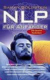 NLP für Anfänger: Wie Sie mit dem neurolinguistischen Programmieren Ihr Leben positiv verändern, Ihre Persönlichkeit weiter entwickeln, Ihre Potentiale ... Ihre Ängste verlieren und erfolgreich