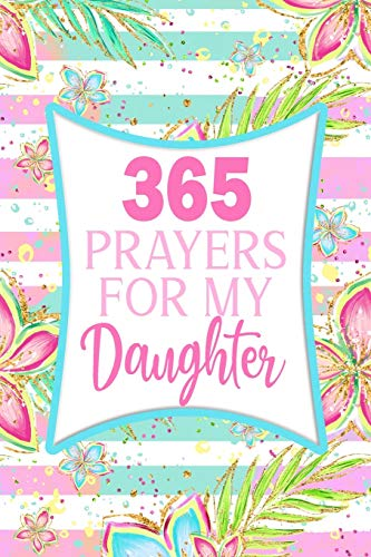 365 Prayers For My Daughter: Lined Daily Prayer Journal To Write In For 365 Days