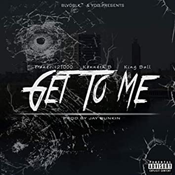 Get To Me (feat. Kenneth B & King Bull)