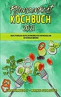 Pflanzenkost-Kochbuch 2021: Leichte Pflanzliche Rezepte Zum Ankurbeln Des Stoffwechsels Und Zum Schnellen Abnehmen (Plant Based Diet Cookbook 2021) (German Version)
