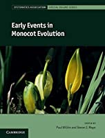 Early Events in Monocot Evolution (Systematics Association Special Volume Series, Series Number 83)