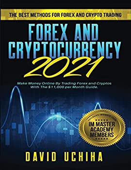 Forex and Cryptocurrency 2021  The Best Methods For Forex And Crypto Trading How To Make Money Online By Trading Forex and Cryptos With The $11,000 per Month Guide.