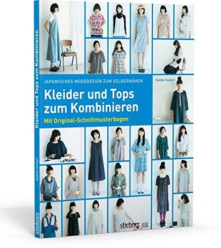 Kleider und Tops zum Kombinieren - 26 Kleidungsstücke im japanischen Design zum Selbernähen. Mit Schnittmusterbogen in Originalgröße und bebilderten Schritt-für-Schritt-Nähanleitungen.