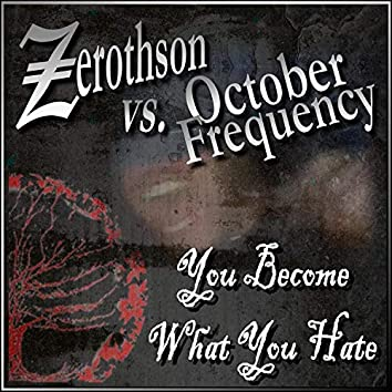 You Become What You Hate (feat. October Frequency)