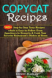 Copycat Recipes: 140+ Step-by-Step Tasty Recipes which is Easy-to-Follow From Appetizers to Desserts & Cook Your Favorite Restaurant's Dishes at Home