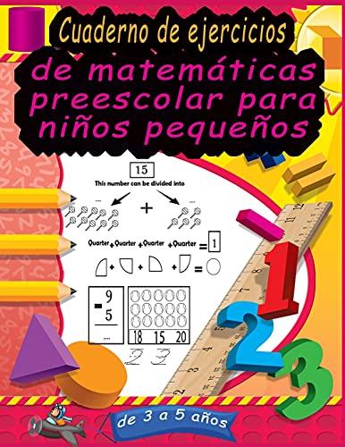 Cuaderno de ejercicios de matemáticas preescolar para niños pequeños de 3 a 5 años: Simulacros de matemáticas Actividades de suma y resta para ... actividades de matemáticas) (spanish edition)
