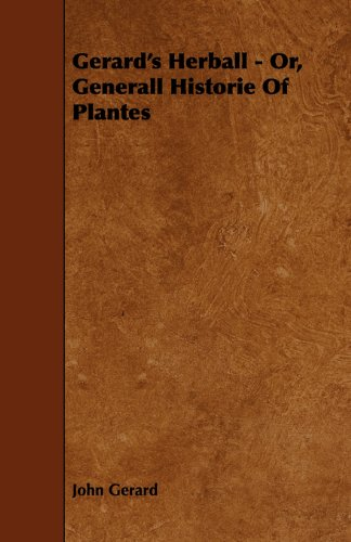 Gerard's Herball - Or, Generall Historie of Plantes