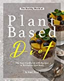 The Healthy World of Plant Based Diet: The Easy Cookbook with Recipes to Revitalize Your Body (English Edition)