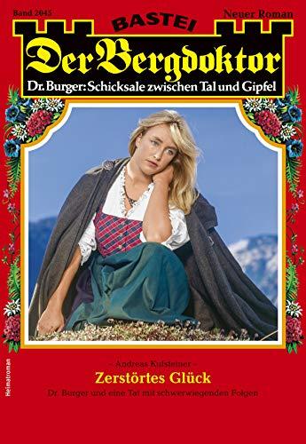Der Bergdoktor 2045 - Heimatroman: Zerstörtes Glück