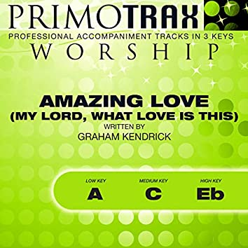 Amazing Love (My Lord, What Love Is This) [Worship Primotrax] [Performance Tracks] - EP