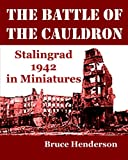 The Battle of the Cauldron: Stalingrad 1942 in Miniatures