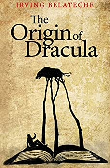The Origin of Dracula by [Irving Belateche]