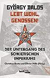 György Dalos: Lebt wohl, GenossenDer Untergang des sowjetischen Imperiums
