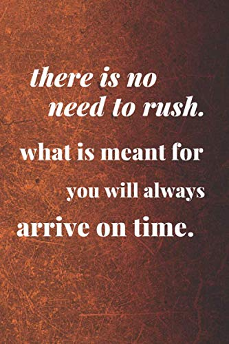Ther Is No Need To Rush What Is Meant For You Will Always Arrive On Time :Motivational, Unique Notebook, Journal,110 pages 6x9: Perfect Gift (Cool Notebook )