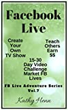 Facebook Live    Create Your Own TV Show    15-30 Day Video Challenge   Market FB Lives: Teach Others  Earn $$ (FB Live Adventure Series 7) (English Edition)