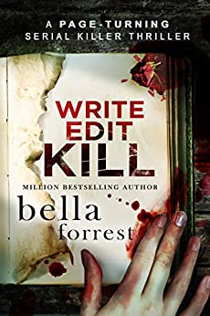 Write, Edit, KILL: A page-turning serial killer thriller (Detective Erin Bond Book 2) by [Bella Forrest]