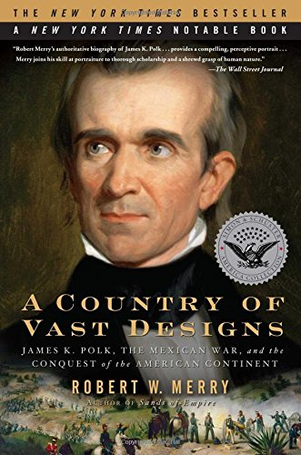 A Country of Vast Designs: James K. Polk, the Mexican War and the Conquest of the American Continent (Simon & Schuster A