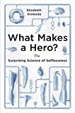 Image of What Makes a Hero?: The Surprising Science of Selflessness