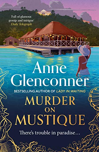 Murder On Mustique: from the author of the Sunday Times bestselling memoir Lady in Waiting by [Anne Glenconner]