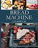 Bread Machine Cookbook: Easy-to-Follow Guide to Baking Delicious Homemade Bread for Healthy Eating (Black&White Interior)
