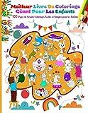 Meilleur Livre De Coloriage Géant Pour Les Enfants - 100 Pages de Grands Coloriages Faciles et Simples pour les Enfants: Cahier coloriage pour garçons et filles