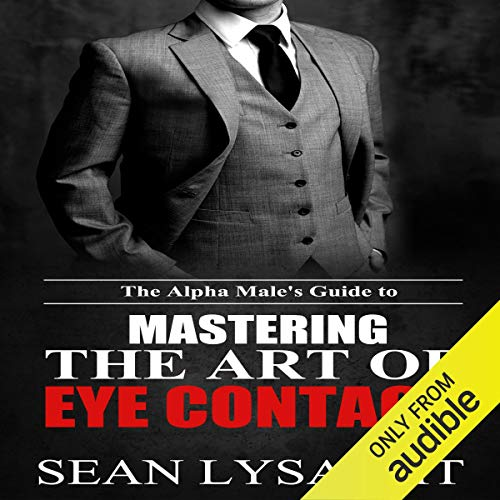 Couverture de The Alpha Male's Guide to Mastering the Art of Eye Contact