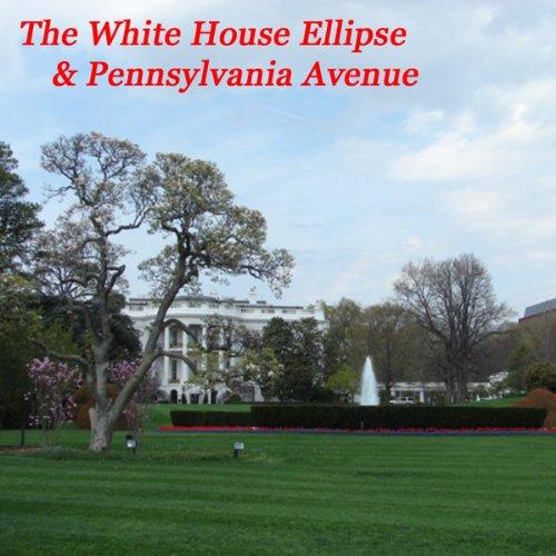 The White House Ellipse & Pennsylvania Avenue audiobook cover art