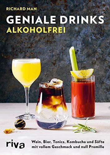 Geniale Drinks alkoholfrei: Cocktails, Longdrinks und Aperitifs mit vollem Geschmack und null Promille