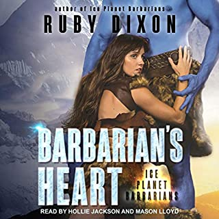 Barbarian's Heart     Ice Planet Barbarians Series, Book 9              Written by:                                                                                                                                 Ruby Dixon                               Narrated by:                                                                                                                                 Hollie Jackson,                                                                                        Mason Lloyd                      Length: 6 hrs and 42 mins     2 ratings     Overall 5.0