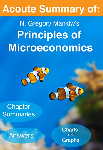 Acoute Summary of:: N. Gregory Mankiw's Principles of Microeconomics