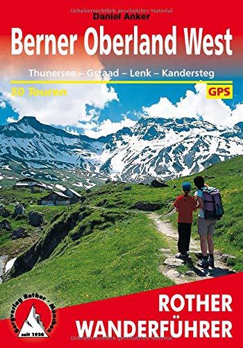 Berner Oberland West: Thunersee - Gstaad - Lenk - Kandersteg. 50 Touren. Mit GPS-Tracks (Rother Wanderführer)