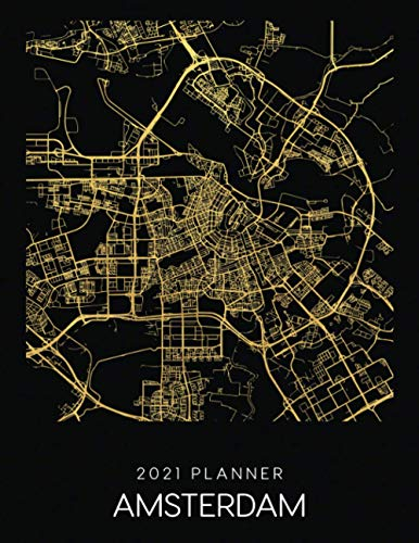 2021 Planner Amsterdam: Weekly - Dated With To Do Notes And Inspirational Quotes - Amsterdam - Netherlands (City Map Calendar Diary Book 2021)