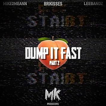 Dump It Fast Part 2