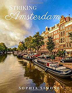 Striking Amsterdam: A Beautiful Picture Book Photography Coffee Table Photobook Travel Tour Guide Book with Photos of the Spectacular City in Netherlands Country within Europe.
