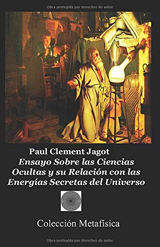 Ensayo Sobre las Ciencias Ocultas y su Relacion con las Energias Secretas del Universo