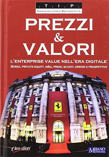 Prezzi & valori. L'enterprise value nell'era digitale. Borsa, private equity, M&A, premi, sconti, errori e prospettive